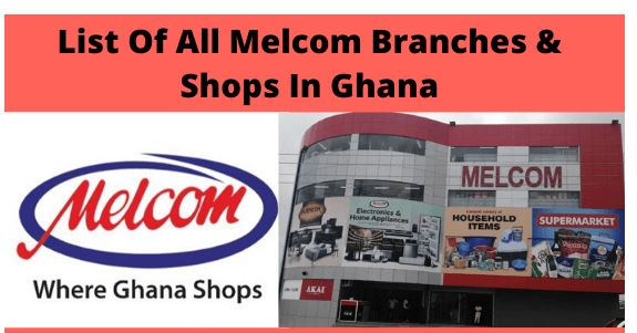 Melcom Branches In Ghana – Complete List Of All Melcom Shop Locations In ACCRA & Ghana